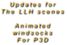 Updates for  The LLH scenes  Animated  windsocks For P3D