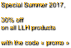 Special Summer 2017,  30% off  on all LLH products  with the code « promo »